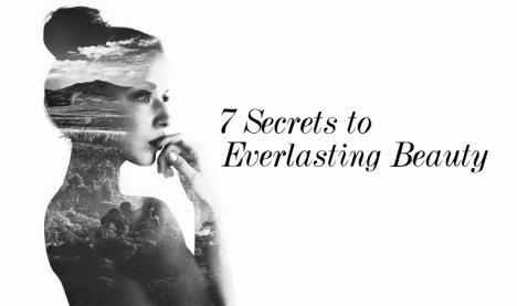 7 Secrets to Everlasting Beauty